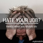 I Hate My Job! Here's What You Should Do