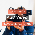3 Reasons You Should Consider Adding Video To Your Marketing Mix